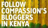 Follow Compassion International's bloggers in Kenya