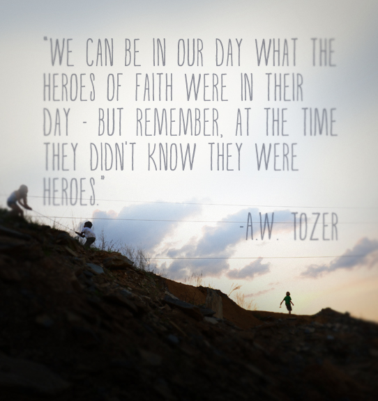 A. W. Tozer quote about heroes