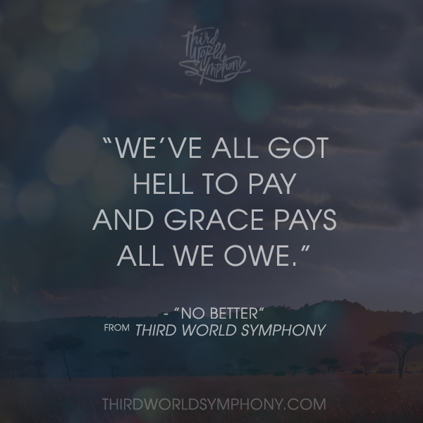 "lyrics of ""No Better""  from thirdworldsymphony.com #thirdworldsymphony"