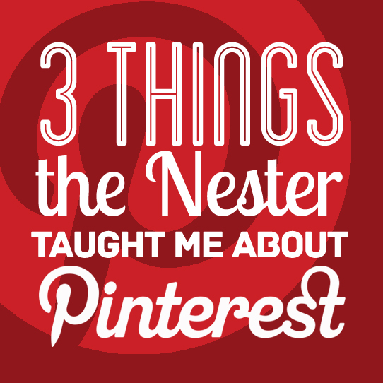 3-Things-The-Nester-Taught-Me-About-Pinterest
