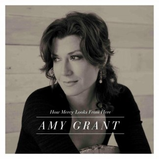 Amy Grant - How Mercy Looks From Here 2013